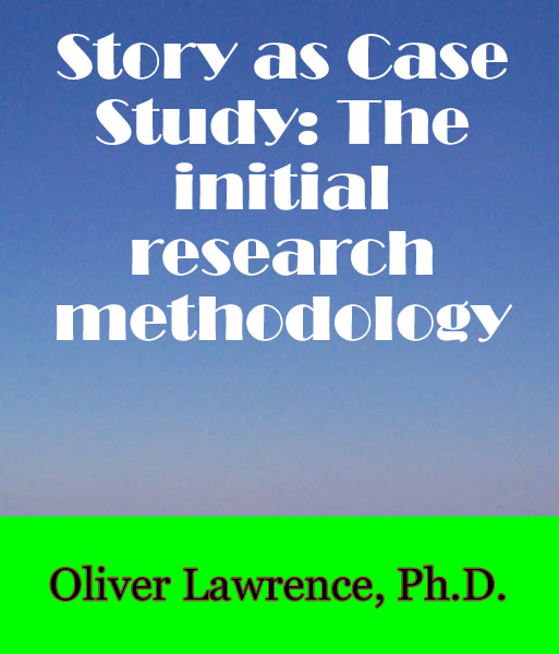 Story as Case Study: The initial research methodology by Oliver Lawrence